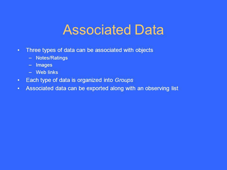Associated Data Three types of data can be associated with objects –Notes/Ratings –Images –Web links Each type of data is organized into Groups Associ