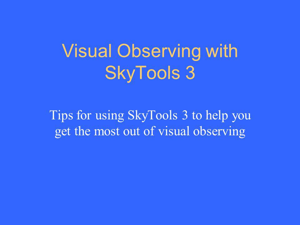 Visual Observing with SkyTools 3 Tips for using SkyTools 3 to help you get the most out of visual observing