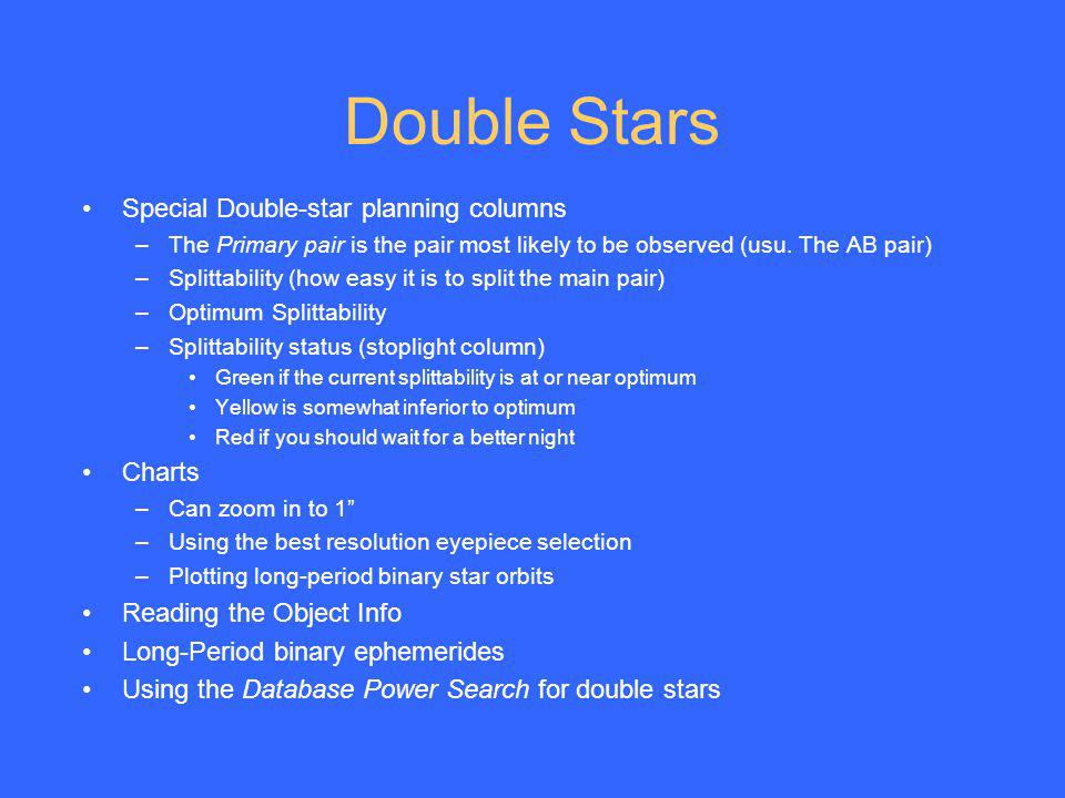 Double Stars Special Double-star planning columns –The Primary pair is the pair most likely to be observed (usu. The AB pair) –Splittability (how easy
