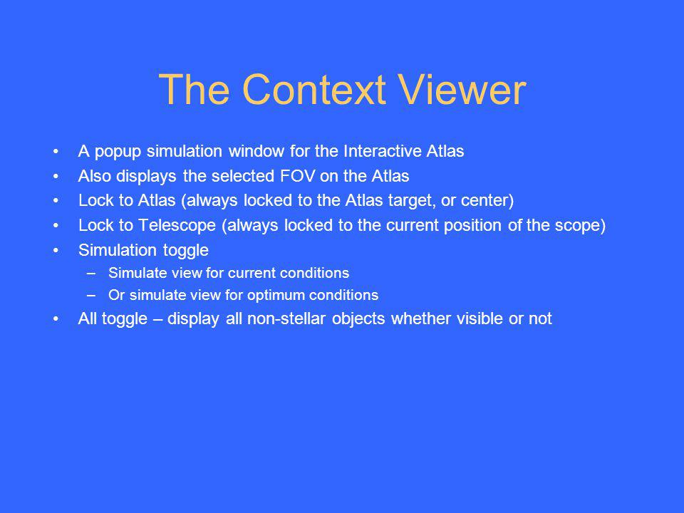 The Context Viewer A popup simulation window for the Interactive Atlas Also displays the selected FOV on the Atlas Lock to Atlas (always locked to the