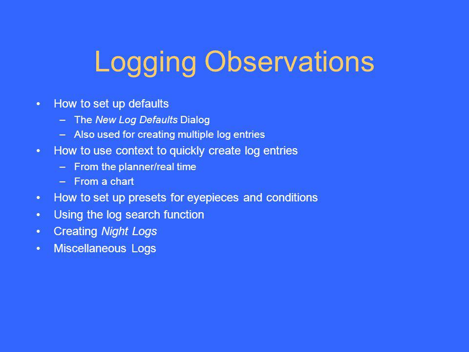 Logging Observations How to set up defaults –The New Log Defaults Dialog –Also used for creating multiple log entries How to use context to quickly cr