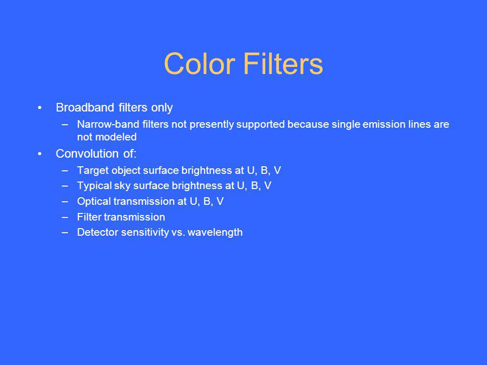 Color Filters Broadband filters only –Narrow-band filters not presently supported because single emission lines are not modeled Convolution of: –Targe
