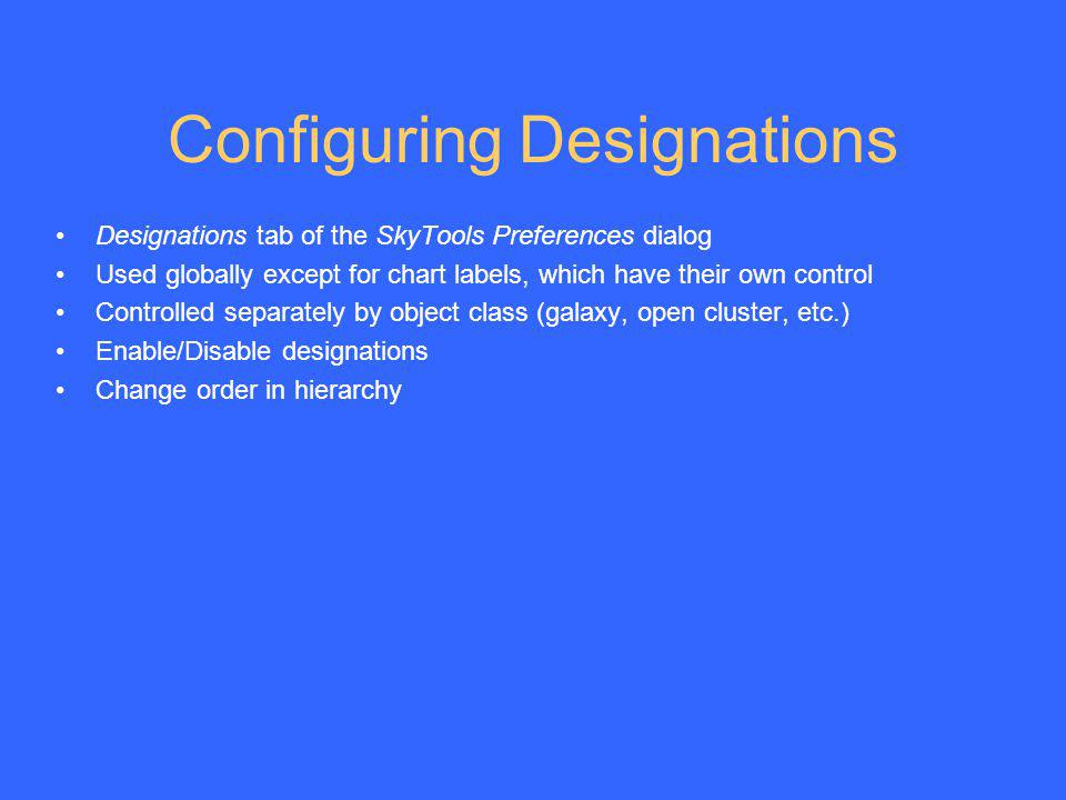 Configuring Designations Designations tab of the SkyTools Preferences dialog Used globally except for chart labels, which have their own control Contr