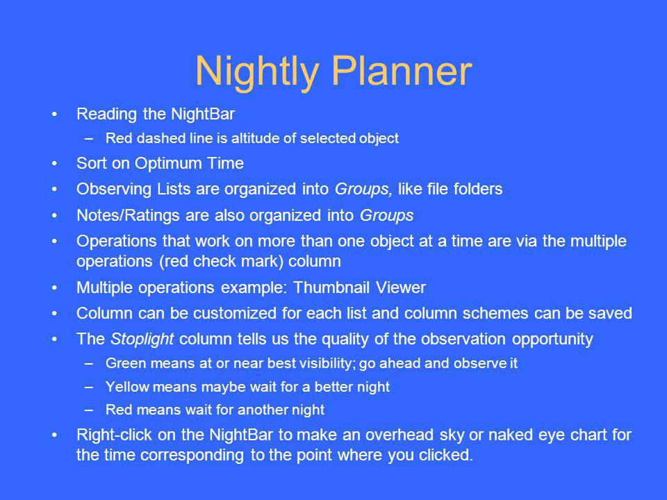 Nightly Planner Reading the NightBar –Red dashed line is altitude of selected object Sort on Optimum Time Observing Lists are organized into Groups, l