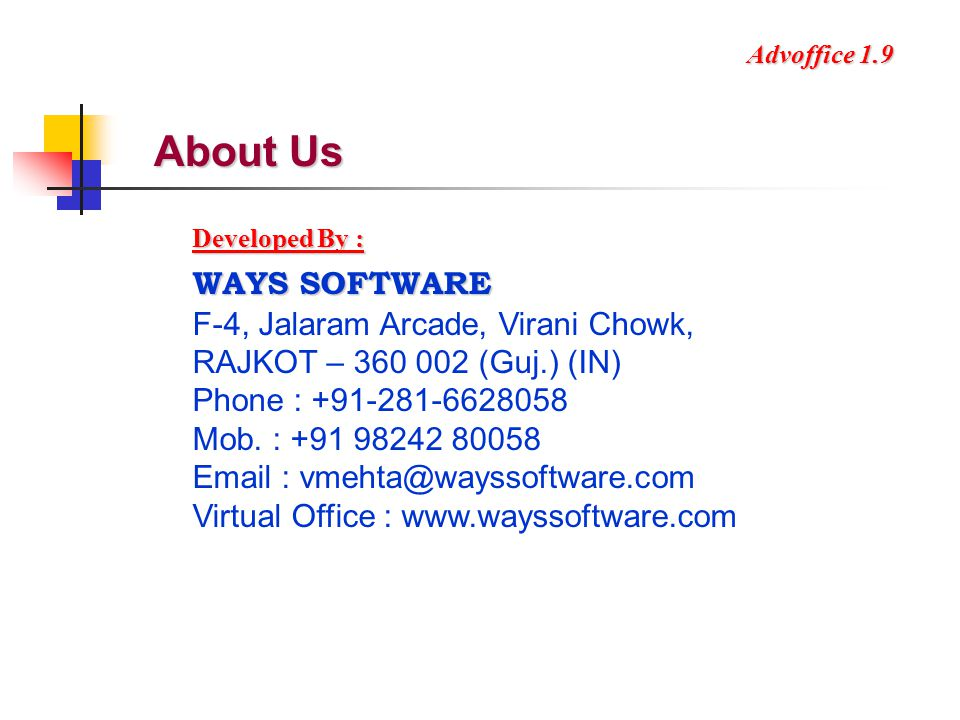 About Us Developed By : WAYS SOFTWARE F-4, Jalaram Arcade, Virani Chowk, RAJKOT – 360 002 (Guj.) (IN) Phone : +91-281-6628058 Mob. : +91 98242 80058 E