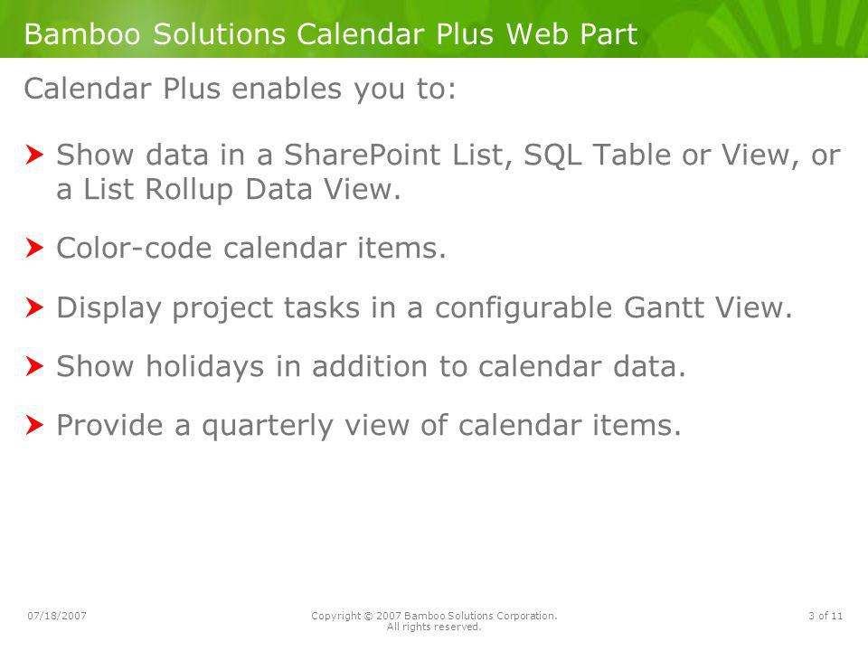 07/18/2007Copyright © 2007 Bamboo Solutions Corporation. All rights reserved. 3 of 11 Bamboo Solutions Calendar Plus Web Part Show data in a SharePoin
