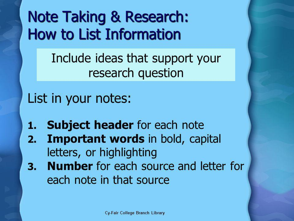 Cy-Fair College Branch Library Note Taking & Research: How to List Information List in your notes: 1.