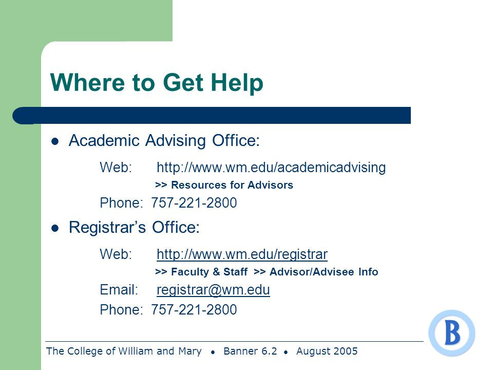The College of William and Mary Banner 6.2 August 2005 Where to Get Help Academic Advising Office: Web: http://www.wm.edu/academicadvising >> Resource