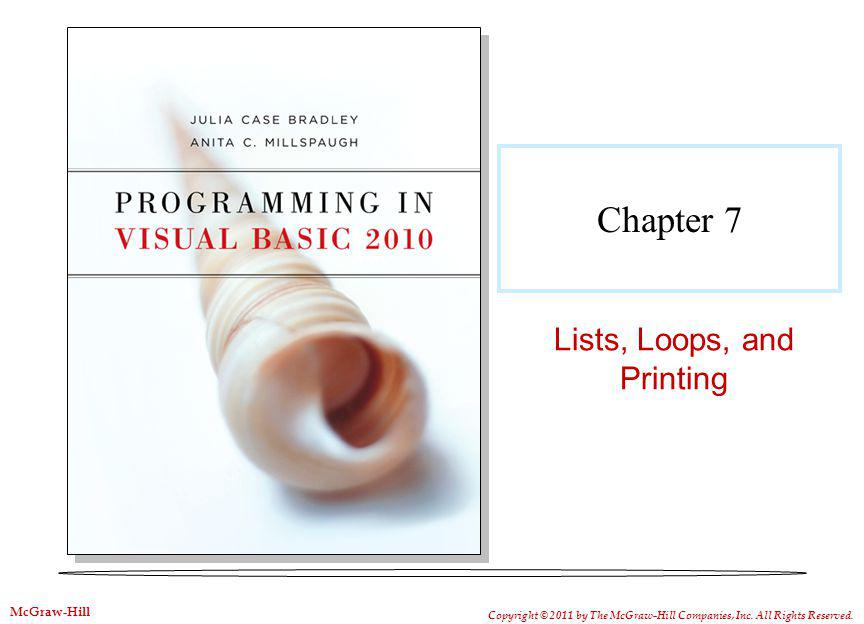 Chapter 7 Lists, Loops, and Printing Copyright © 2011 by The McGraw-Hill Companies, Inc.