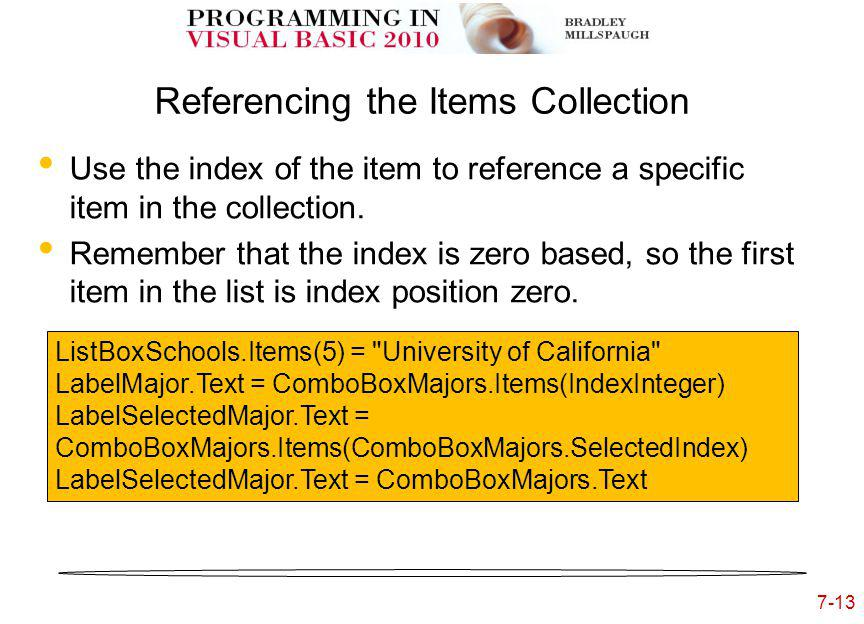 7-13 Referencing the Items Collection Use the index of the item to reference a specific item in the collection.