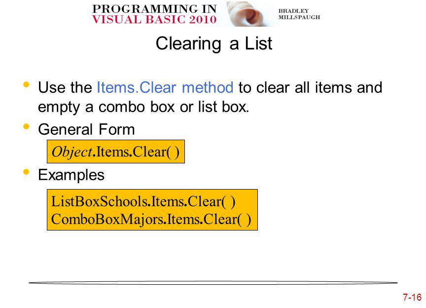 7-16 Clearing a List Use the Items.Clear method to clear all items and empty a combo box or list box.