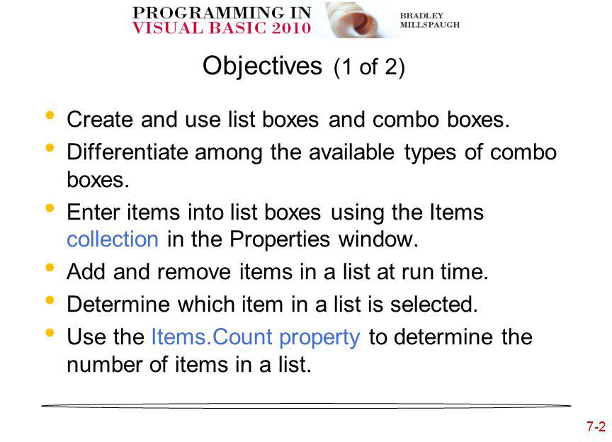 7-2 Objectives (1 of 2) Create and use list boxes and combo boxes.