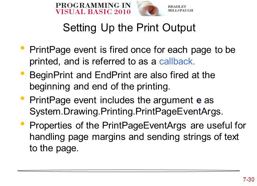7-30 Setting Up the Print Output PrintPage event is fired once for each page to be printed, and is referred to as a callback.