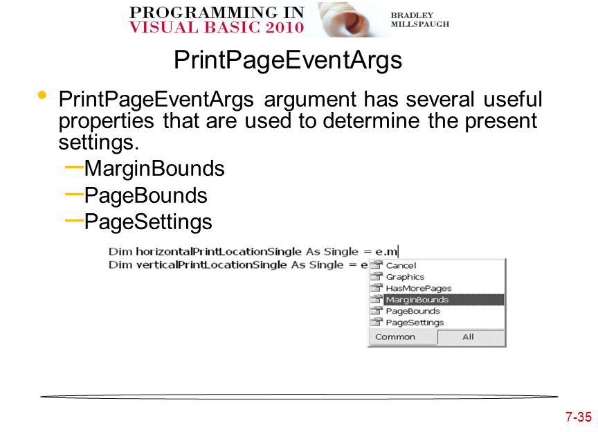 7-35 PrintPageEventArgs PrintPageEventArgs argument has several useful properties that are used to determine the present settings.