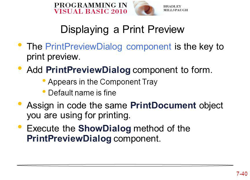 7-40 Displaying a Print Preview The PrintPreviewDialog component is the key to print preview.