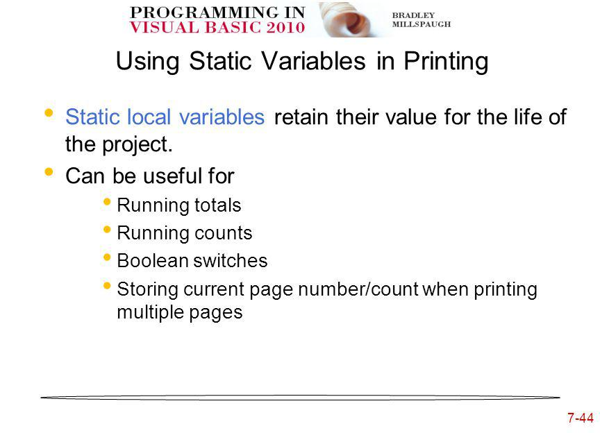 7-44 Using Static Variables in Printing Static local variables retain their value for the life of the project.