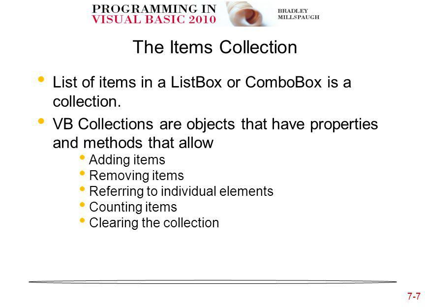 7-7 The Items Collection List of items in a ListBox or ComboBox is a collection.