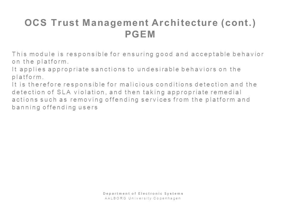 OCS Trust Management Architecture (cont.) PGEM This module is responsible for ensuring good and acceptable behavior on the platform.