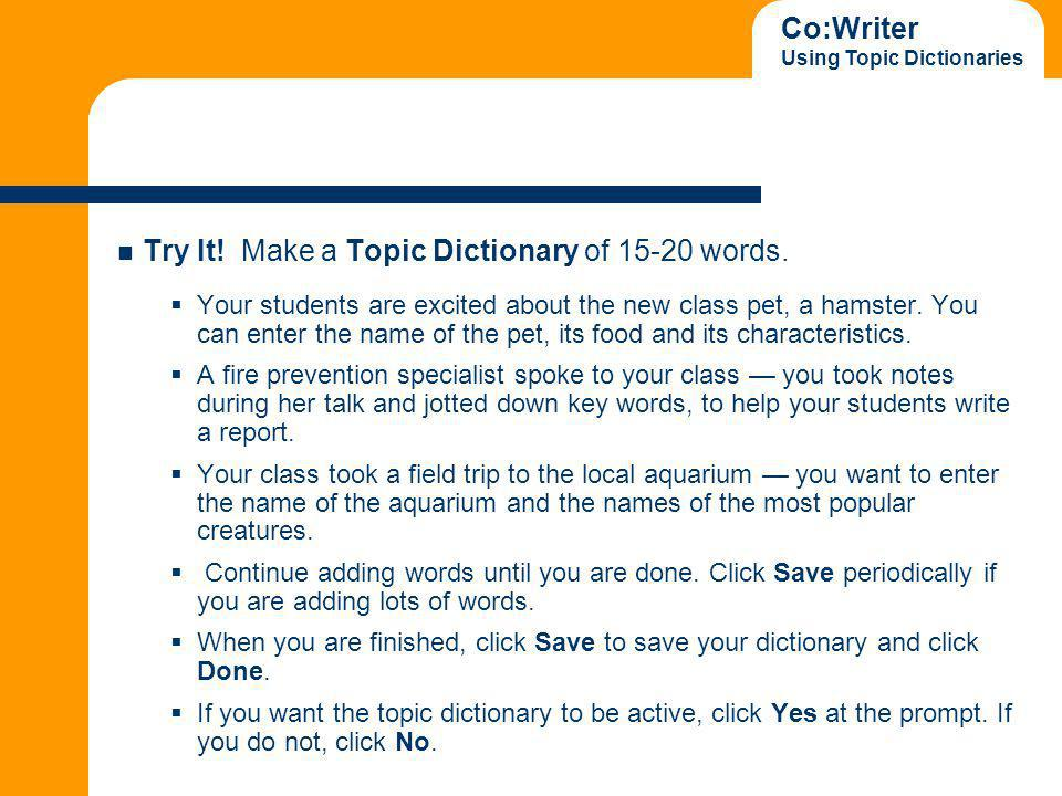 Co:Writer Using Topic Dictionaries Try It. Make a Topic Dictionary of words.