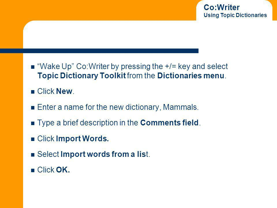 Co:Writer Using Topic Dictionaries Wake Up Co:Writer by pressing the +/= key and select Topic Dictionary Toolkit from the Dictionaries menu.
