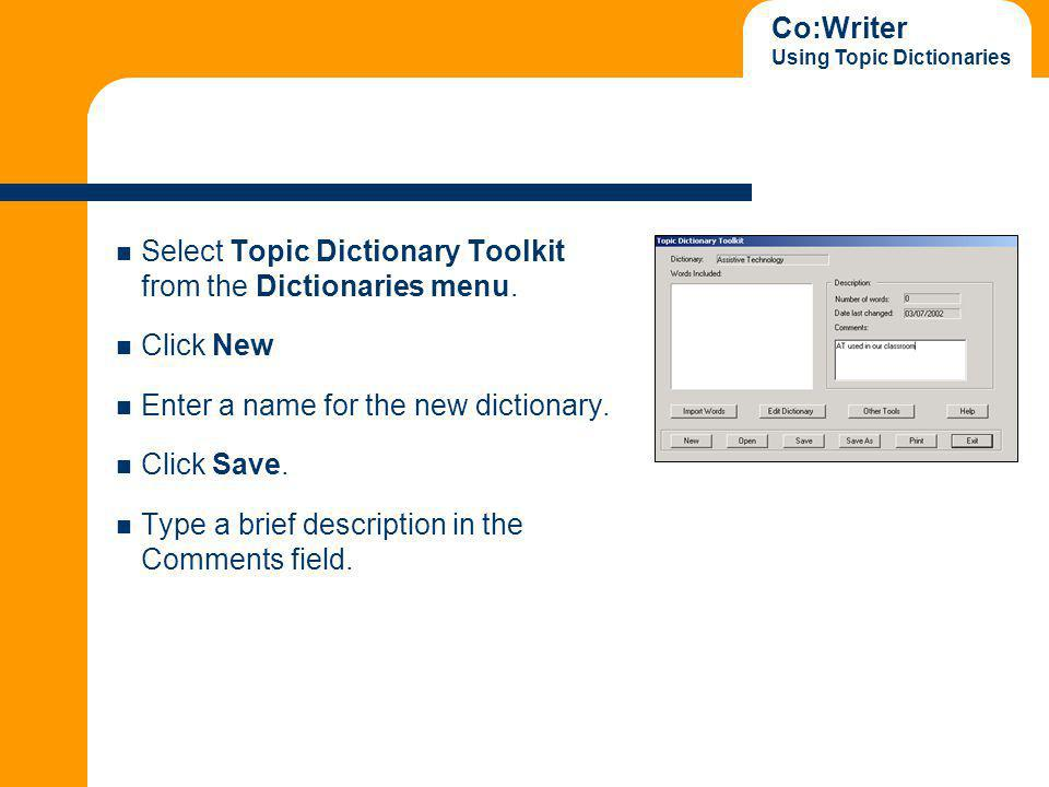 Co:Writer Using Topic Dictionaries Select Topic Dictionary Toolkit from the Dictionaries menu.
