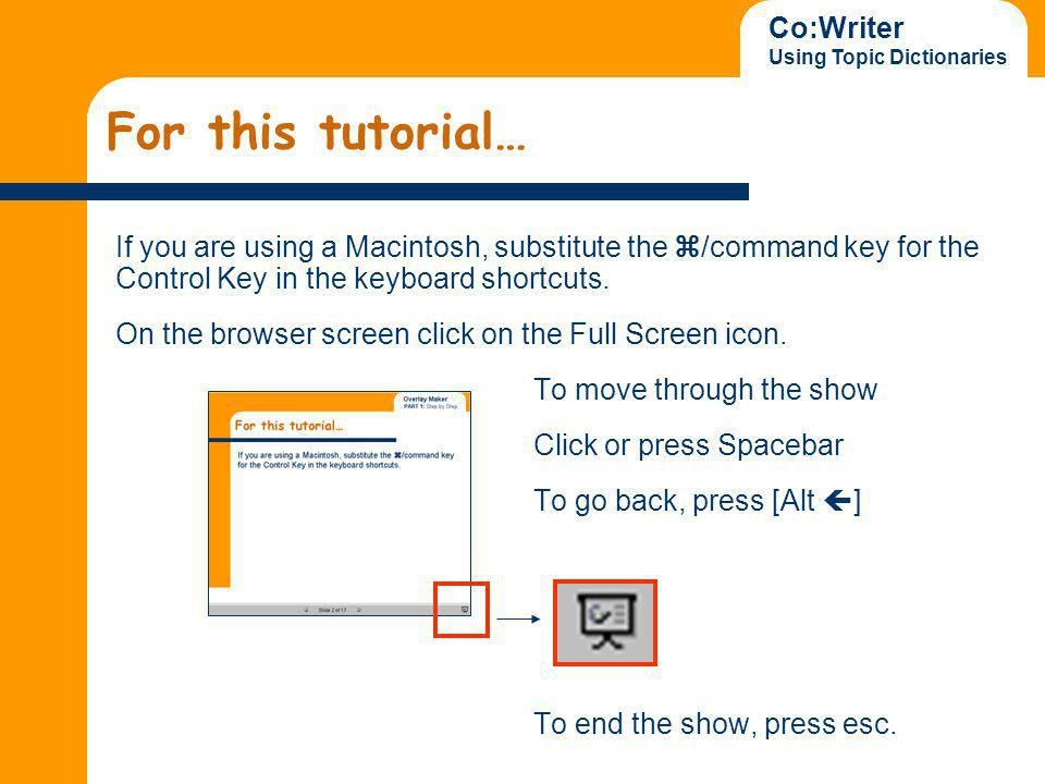 Co:Writer Using Topic Dictionaries For this tutorial… If you are using a Macintosh, substitute the /command key for the Control Key in the keyboard shortcuts.