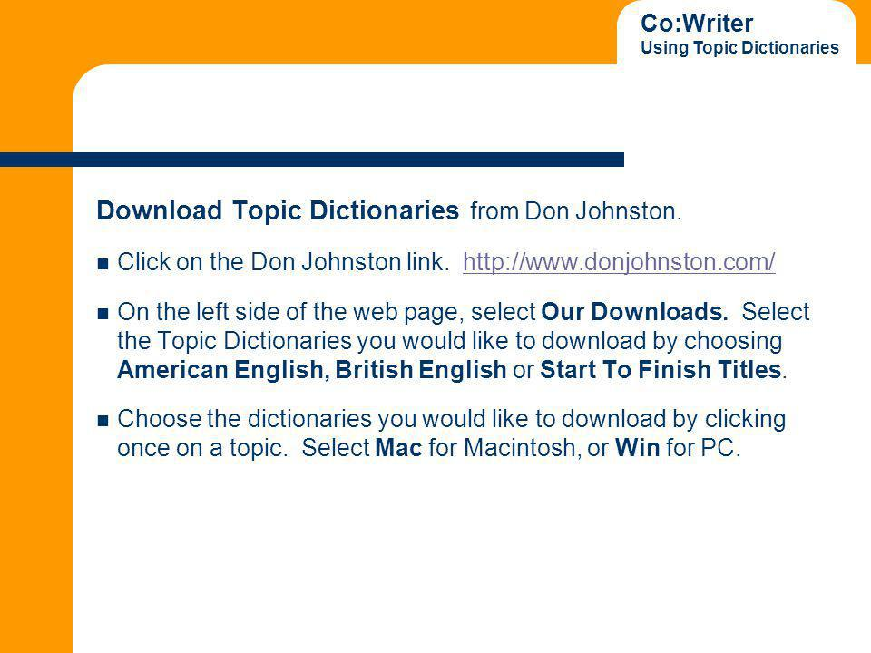 Co:Writer Using Topic Dictionaries Download Topic Dictionaries from Don Johnston.