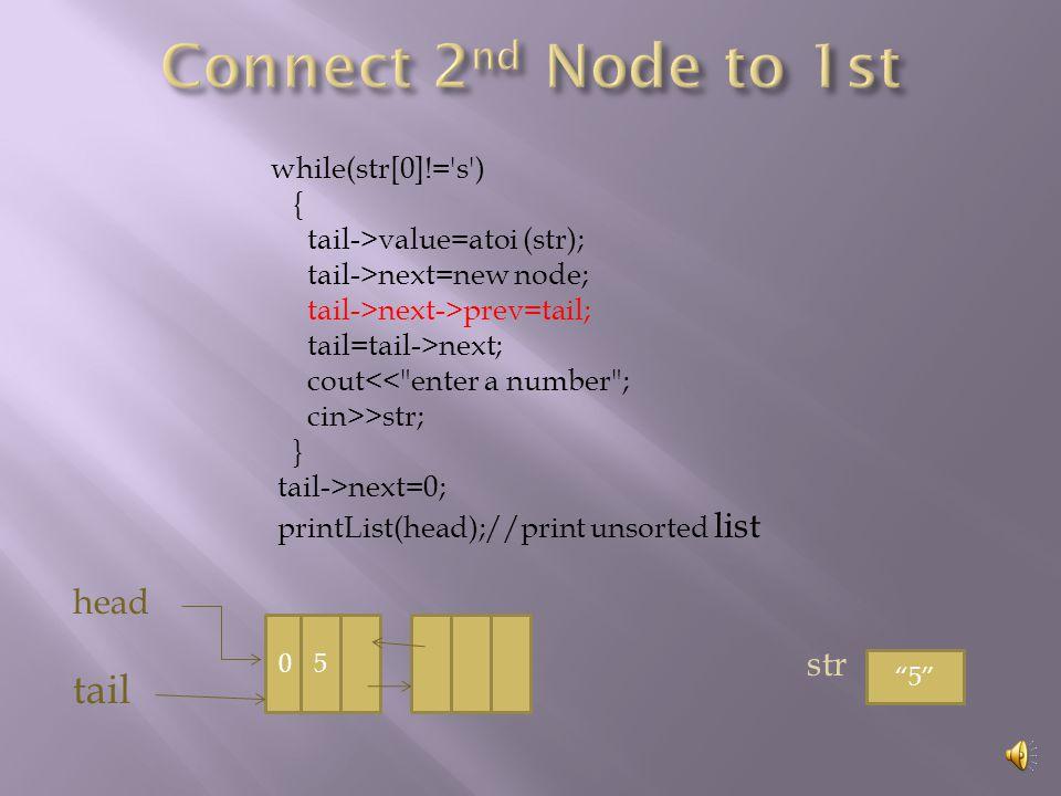 while(str[0]!='s') { tail->value=atoi (str); tail >next=new node; tail >next >prev=tail; tail=tail >next; cout<<