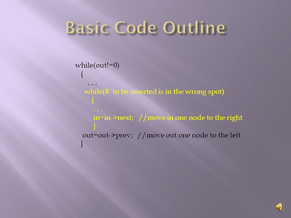 1) Place a pointer called out on the node that we want to insert. (When we 1 st start out is placed on the next to the last node. 2) Place a pointer c