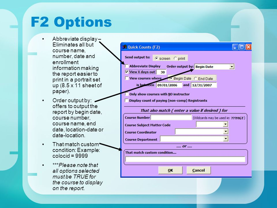 F2 Options Abbreviate display – Eliminates all but course name, number, date and enrollment information making the report easier to print in a portrait set up (8.5 x 11 sheet of paper).
