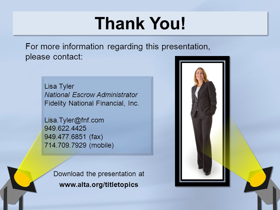 For more information regarding this presentation, please contact: Lisa Tyler National Escrow Administrator Fidelity National Financial, Inc. Lisa.Tyle