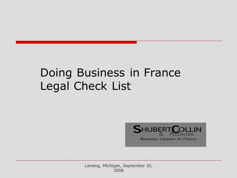 Lansing, Michigan, September 30, 2008 Doing Business in France Legal Check List