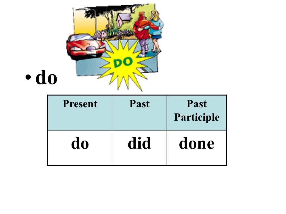 do PresentPastPast Participle dodiddone