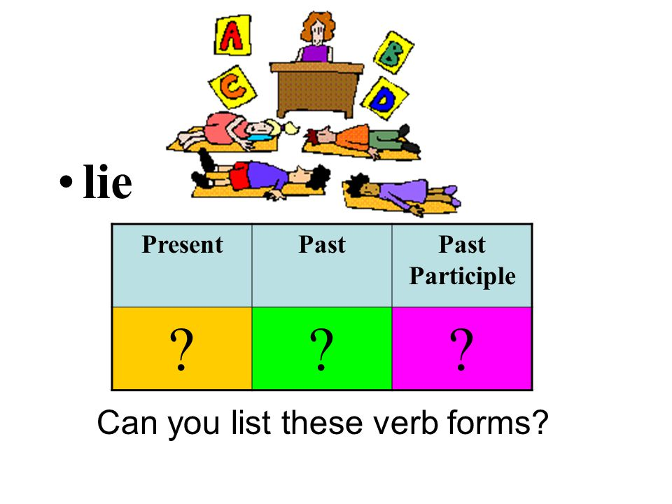 lie Can you list these verb forms PresentPastPast Participle
