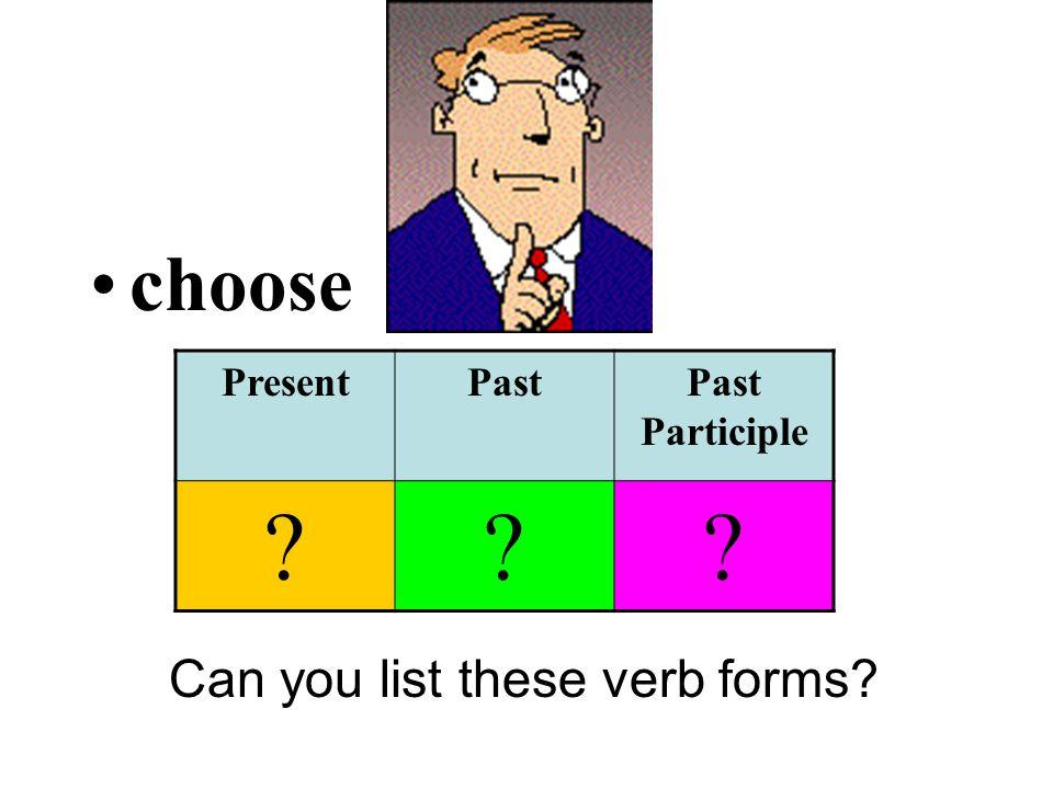 choose Can you list these verb forms PresentPastPast Participle