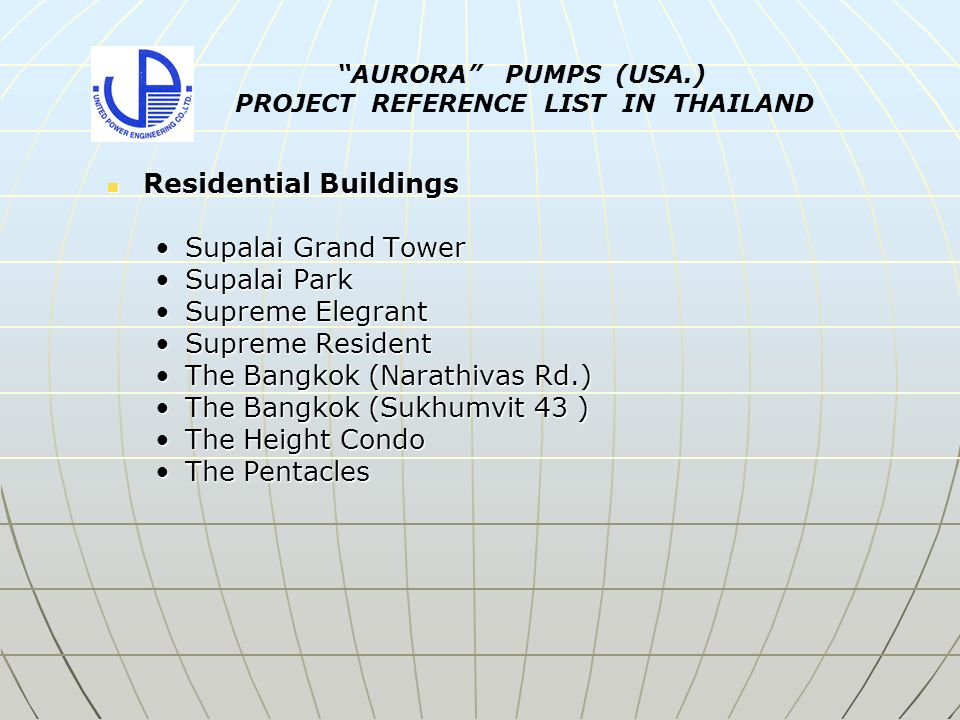 Residential Buildings Residential Buildings Supalai Grand TowerSupalai Grand Tower Supalai ParkSupalai Park Supreme ElegrantSupreme Elegrant Supreme ResidentSupreme Resident The Bangkok (Narathivas Rd.)The Bangkok (Narathivas Rd.) The Bangkok (Sukhumvit 43 )The Bangkok (Sukhumvit 43 ) The Height CondoThe Height Condo The PentaclesThe Pentacles AURORA PUMPS (USA.) PROJECT REFERENCE LIST IN THAILAND