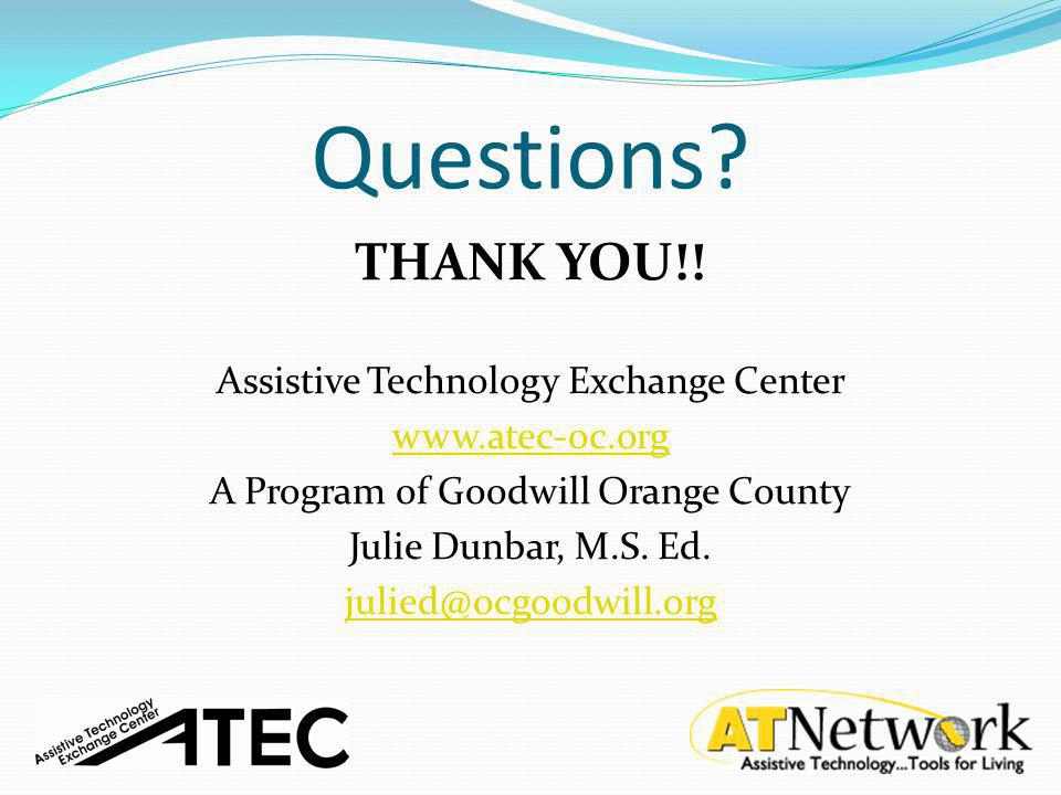 Questions? THANK YOU!! Assistive Technology Exchange Center www.atec-oc.org A Program of Goodwill Orange County Julie Dunbar, M.S. Ed. julied@ocgoodwi