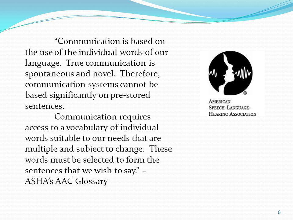 8 Communication is based on the use of the individual words of our language. True communication is spontaneous and novel. Therefore, communication sys