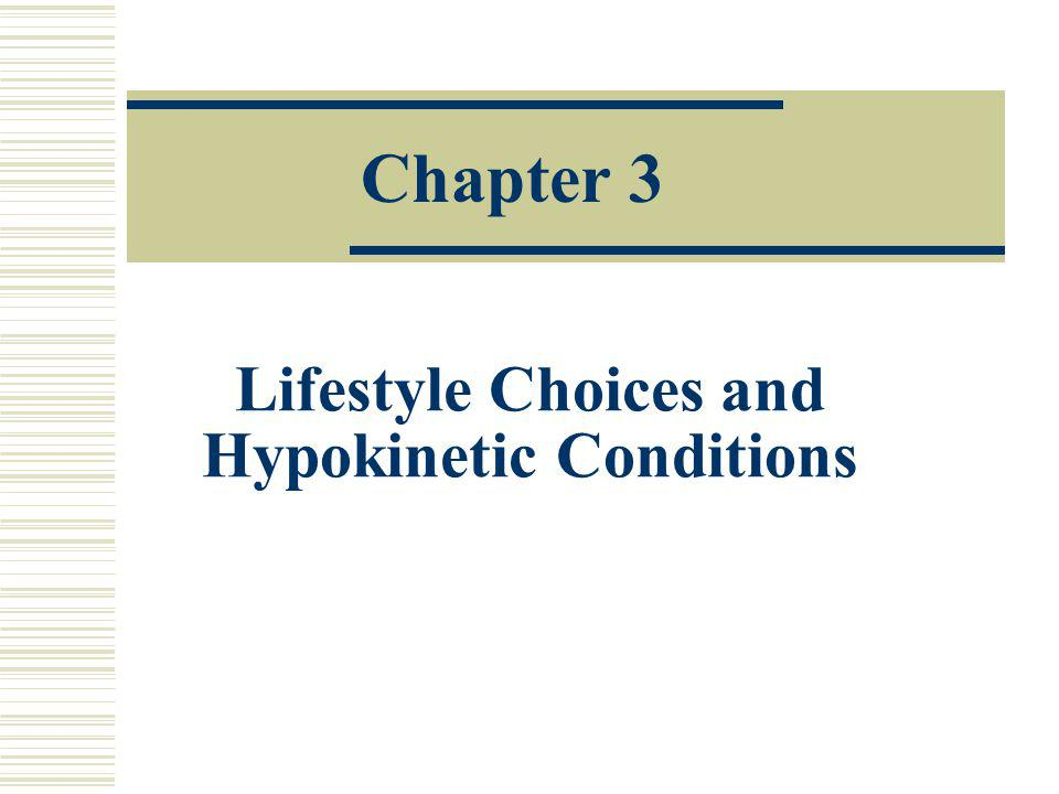 Lifestyle Choices and Hypokinetic Conditions Chapter 3