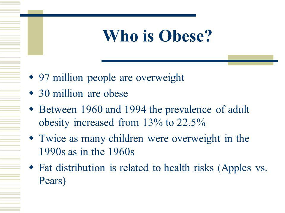 Obesity 20% or more over ideal body weight Body fat greater than 25% males, and 32% for females BMI of 30 or more Obesity is associated with an overal