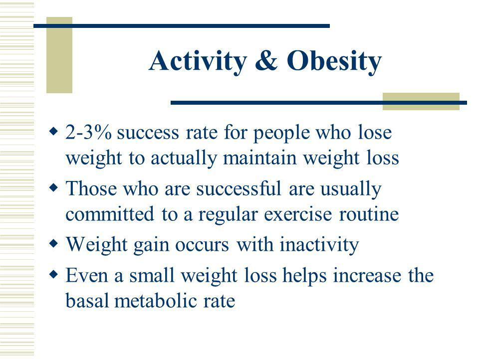 Preventing Obesity Activity is the optimal way to manage current weight or successfully lose weight Planned exercise as well as increased lifestyle ac