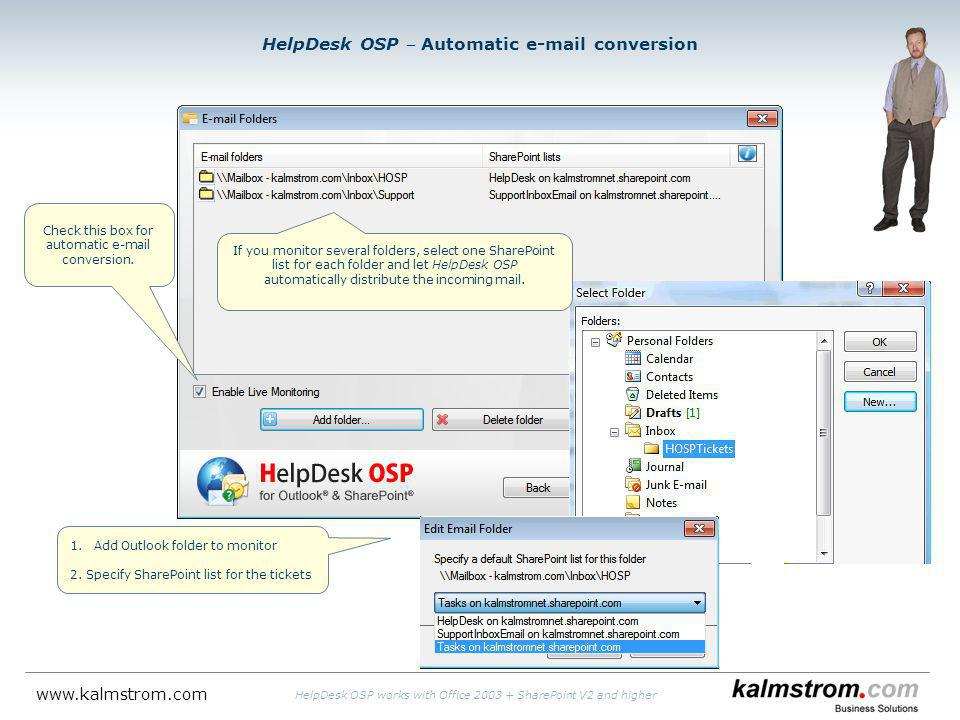 HelpDesk OSP Automatic e-mail conversion 1.Add Outlook folder to monitor 2. Specify SharePoint list for the tickets Check this box for automatic e-mai