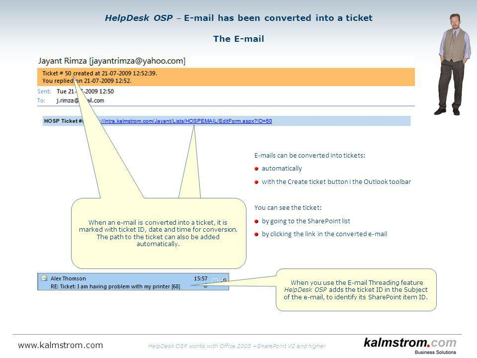 HelpDesk OSP E-mail has been converted into a ticket The E-mail When an e-mail is converted into a ticket, it is marked with ticket ID, date and time for conversion.