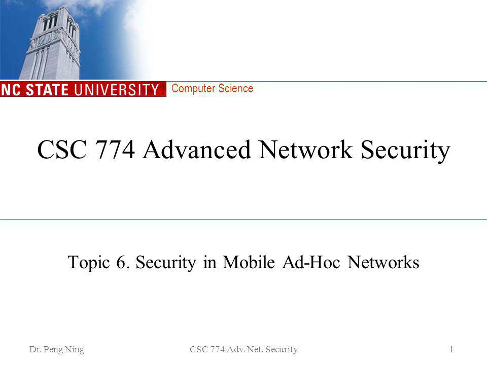 Computer Science Dr. Peng NingCSC 774 Adv. Net. Security1 CSC 774 Advanced Network Security Topic 6. Security in Mobile Ad-Hoc Networks