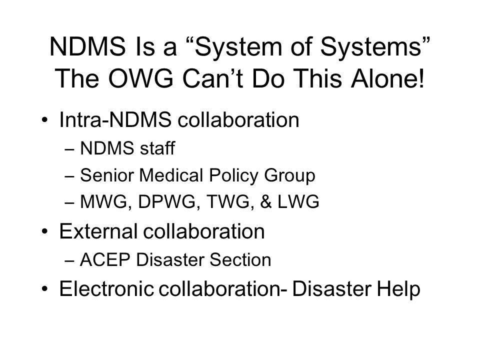 NDMS Is a System of Systems The OWG Cant Do This Alone.