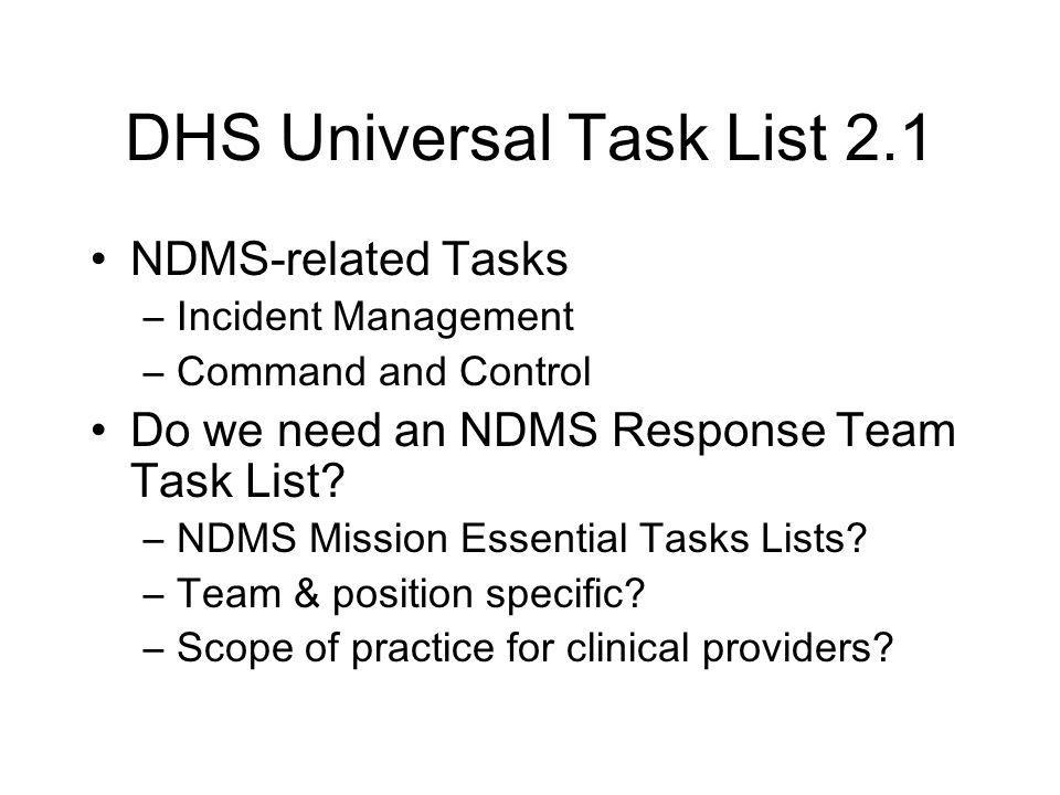 DHS Universal Task List 2.1 NDMS-related Tasks –Incident Management –Command and Control Do we need an NDMS Response Team Task List.