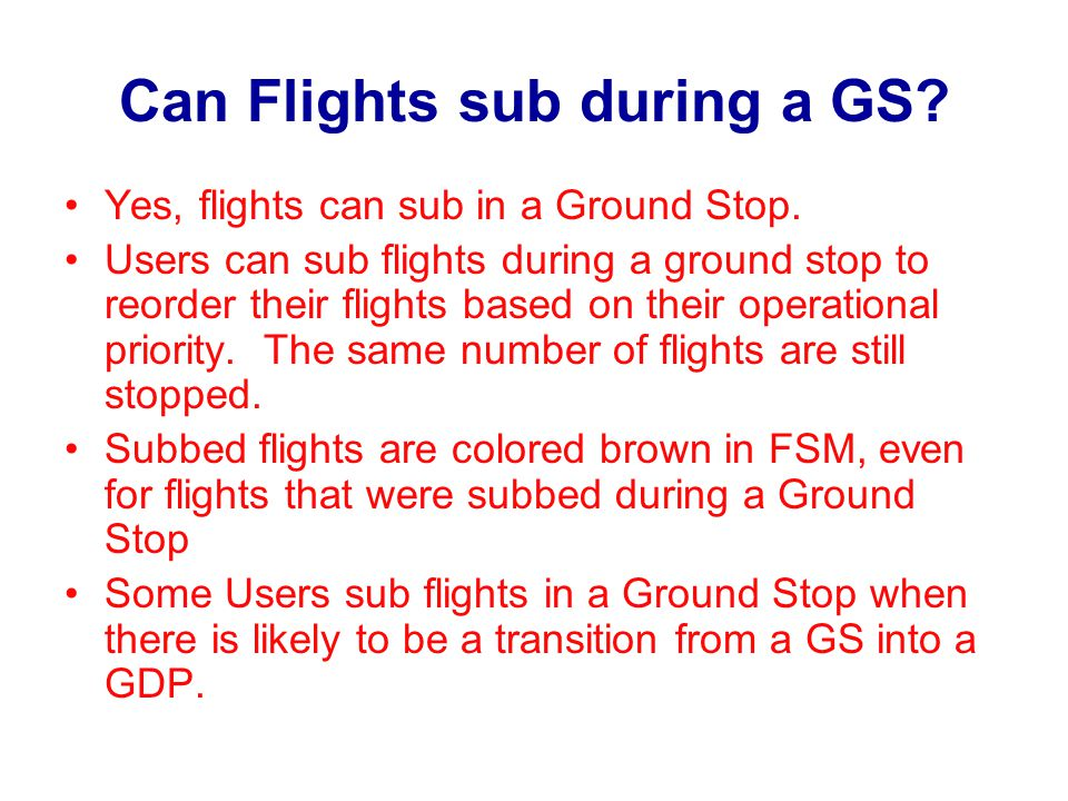 Can Flights sub during a GS.Yes, flights can sub in a Ground Stop.