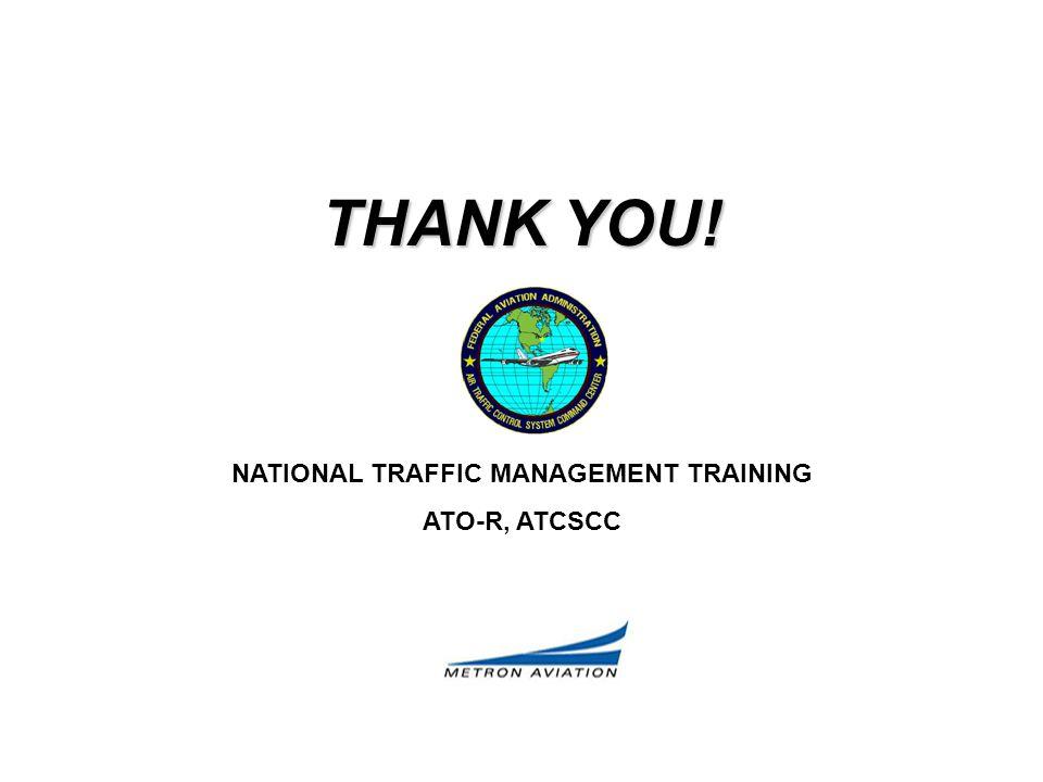 THANK YOU! NATIONAL TRAFFIC MANAGEMENT TRAINING ATO-R, ATCSCC