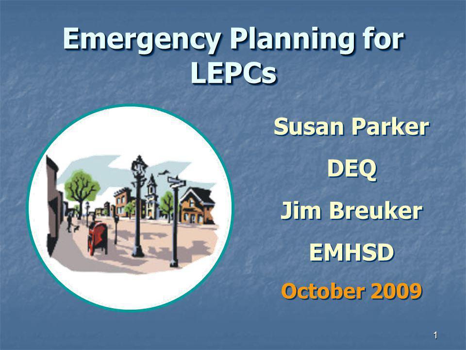 1 Emergency Planning for LEPCs Susan Parker DEQ Jim Breuker EMHSD October 2009 Susan Parker DEQ Jim Breuker EMHSD October 2009
