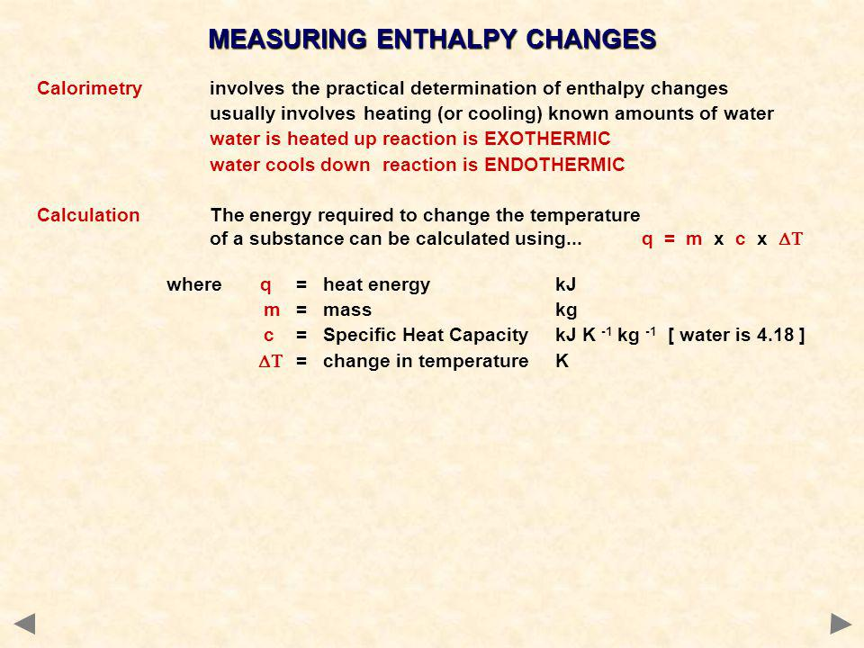 Calorimetryinvolves the practical determination of enthalpy changes usually involves heating (or cooling) known amounts of water water is heated uprea
